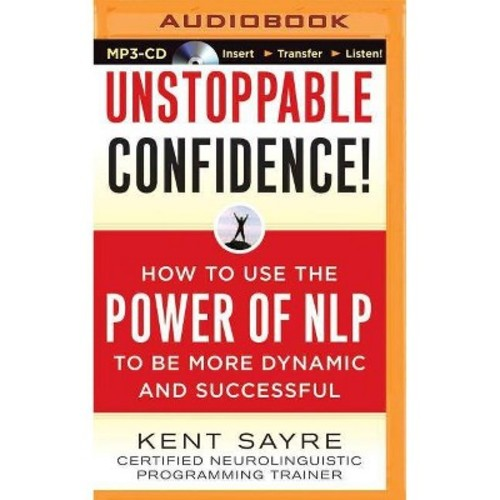 Unstoppable Confidence! : How to Use the Power of NLP to Be More Dynamic and Successful (Unabridged)