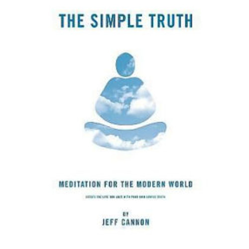 The Simple Truth: Meditation and Mindfulness for the Modern World.