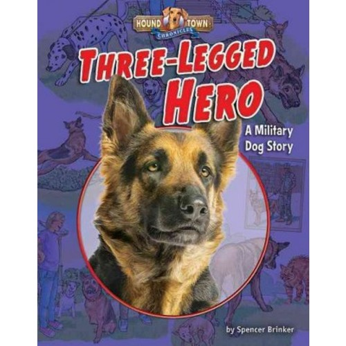 Three-Legged Hero : A Military Dog Story (Library) (Spencer Brinker)