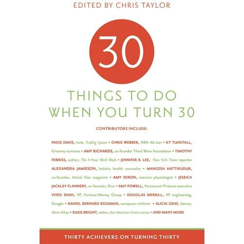 Thirty Things to Do When You Turn Thirty: Thirty Achievers on Turning Thirty [Book]