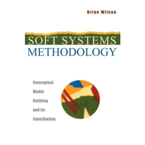 Soft Systems Methodology: Conceptual Model Building and Its Contribution / Edition 1