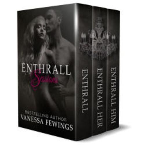 ENTHRALL SESSIONS (ENTHRALL, ENTHRALL HER & ENTHRALL HIM) Boxed Set