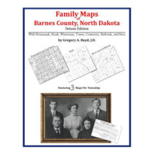 Family Maps of Barnes County, North Dakota, Deluxe Edition: With Homesteads, Roads, Waterways, Towns, Cemeteries, Railroads, and More