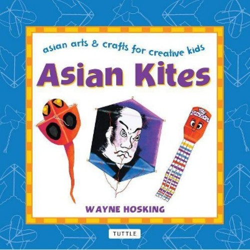 Asian Kites: Asian Arts & Crafts for Creative Kids (Asian Arts and Crafts For Creative Kids)