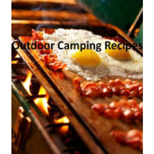Reference Best Outdoor Camping Recipes CookBook - Make a great meals and snacks over the campfire. (Good for Boy and Girl scout campout CookBook)