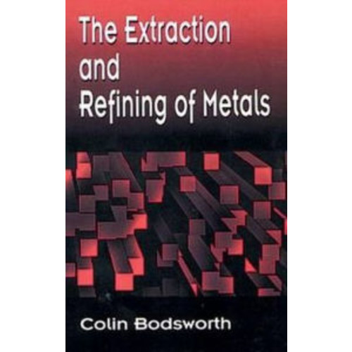 The Extraction and Refining of Metals / Edition 1