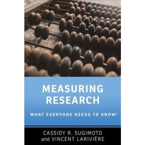 Measuring Research : What Everyone Needs to Know (Paperback) (Cassidy R. Sugimoto & Vincent