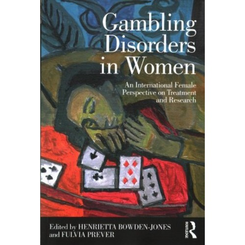 Gambling Disorders in Women : An International Female Perspective on Treatment and Research (Paperback)