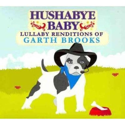 Hushabye Baby: Lullaby Renditions of Garth Brooks [CD]