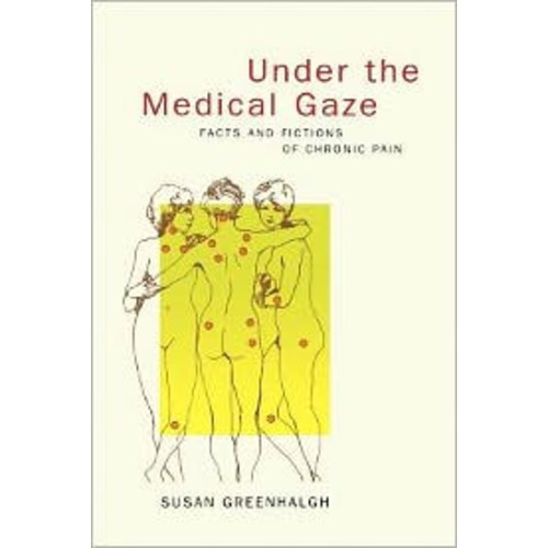 Under the Medical Gaze: Facts and Fictions of Chronic Pain / Edition 1