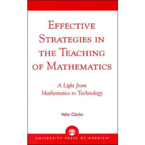 Effective Strategies in the Teaching of Mathematics: A Light from Mathematics to Technology / Edition 386