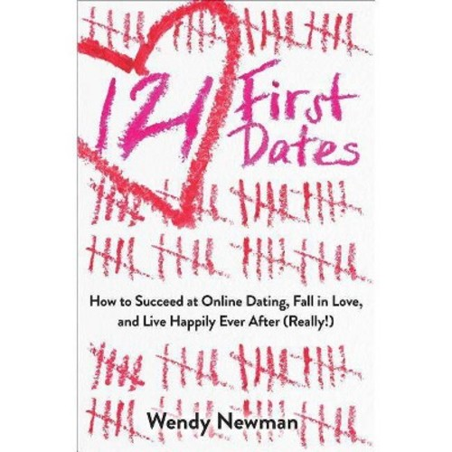 121 First Dates: How to Succeed at Online Dating, Fall in Love, and Live Happily Ever After (Really!)