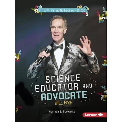 Science Educator and Advocate Bill Nye (Paperback) (Heather E. Schwartz)