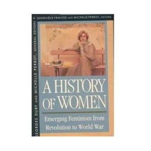 A History of Women in the West : Emerging Feminism from Revolution to World War (Hardcover)