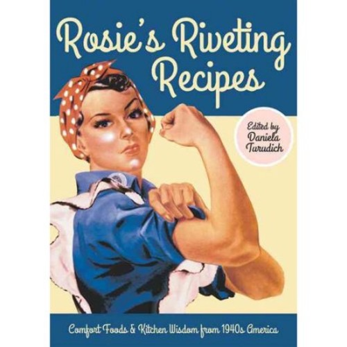 Rosie's Riveting Recipes: Comfort Foods & Kitchen Wisdom from 1940s America (Vintage Living)