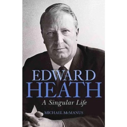 Edward Heath : A Singular Life (Hardcover) (Michael McManus)