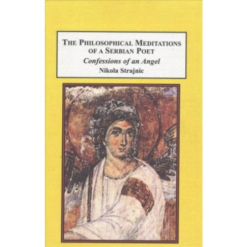 Philosophical Meditations of a Serbian Poet : Confessions of an Angel (Hardcover) (Nikola Strajnic)