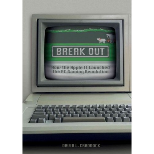 Break Out : How the Apple II Launched the PC Gaming Revolution (Hardcover) (David L. Craddock)