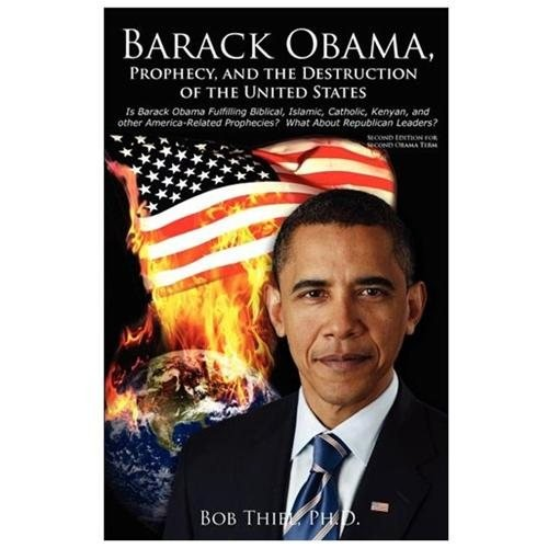 Barack Obama, Prophecy, and the Destruction of the United States: Is Barack Obama Fulfilling Biblical, Islamic, Catholic, Kenyan, and Other America-Re (Paperback)