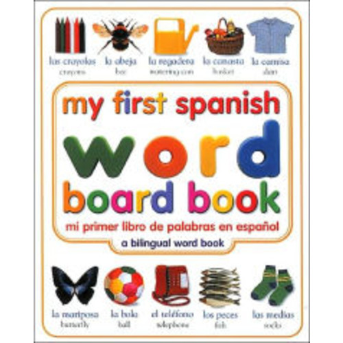 My First Spanish Word Board Book/ Mi primer libro de palabras en Espanol