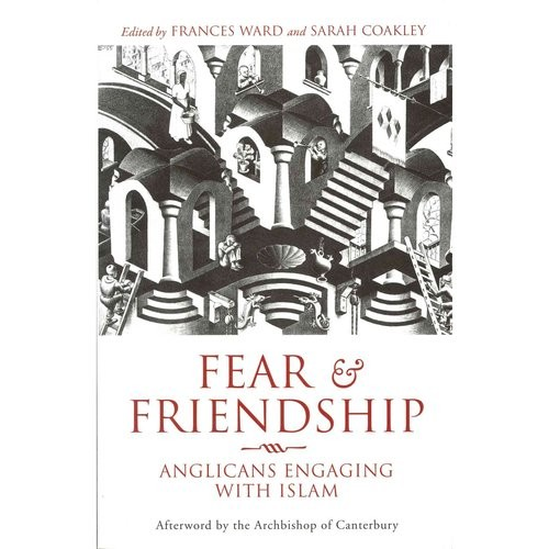 Fear and Friendship: Anglicans Engaging with Islam (Paperback)