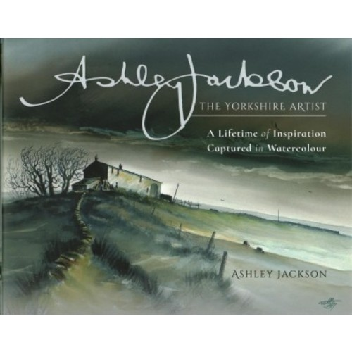 Ashley Jackson The Yorkshire Artist : A Lifetime of Inspiration Captured in Watercolour (Hardcover)