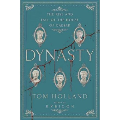 Dynasty : The Rise and Fall of the House of Caesar (Hardcover) (Tom Holland)