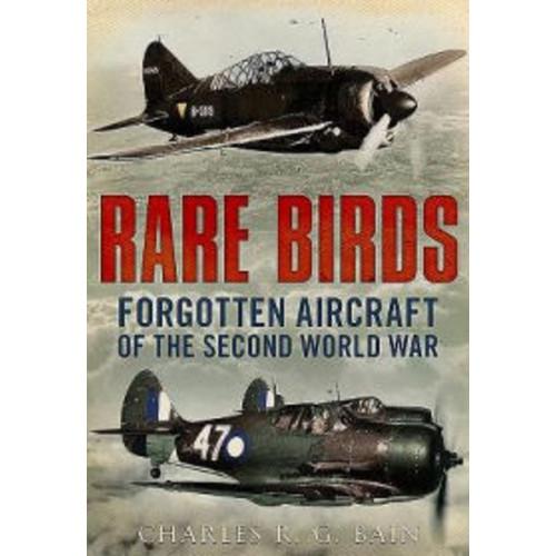 Rare Birds: Forgotten Aircraft of the Second World War