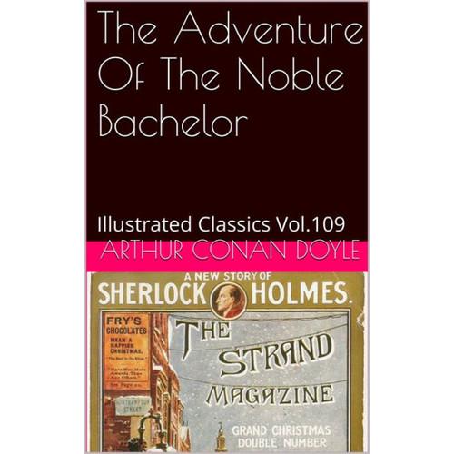 THE ADVENTURE OF THE NOBLE BACHELOR by ARTHUR CONAN DOYLE