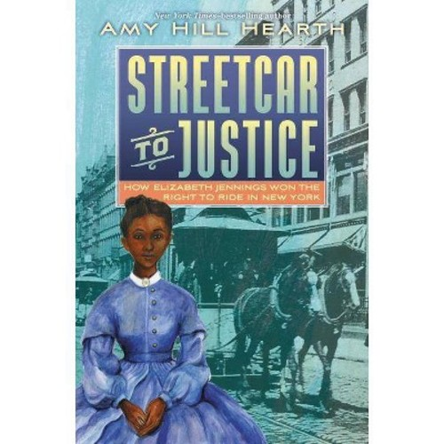 Streetcar to Justice : How Elizabeth Jennings Won the Right to Ride in New York - (Hardcover)