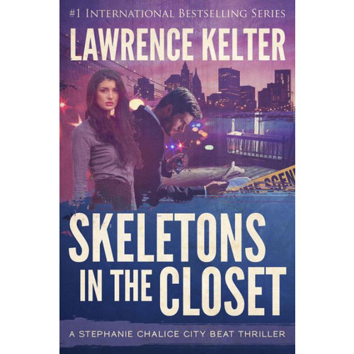Skeletons in the Closet: Action Adventure Thriller with Heart Pounding Suspense in New York City (A Chalice City Beat Thriller, #1)