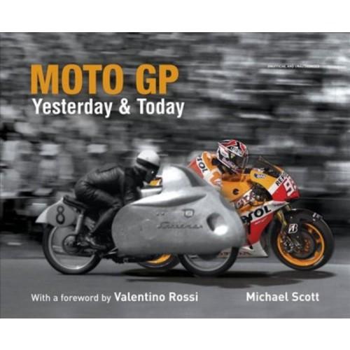 Moto GP Yesterday & Today (Reprint) (Hardcover) (Michael Scott)
