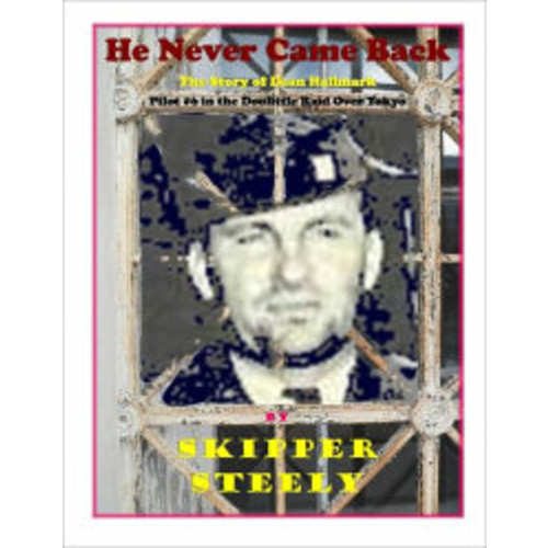 He Never Came Back: The Story of Doolittle Raider Dean E. Hallmark