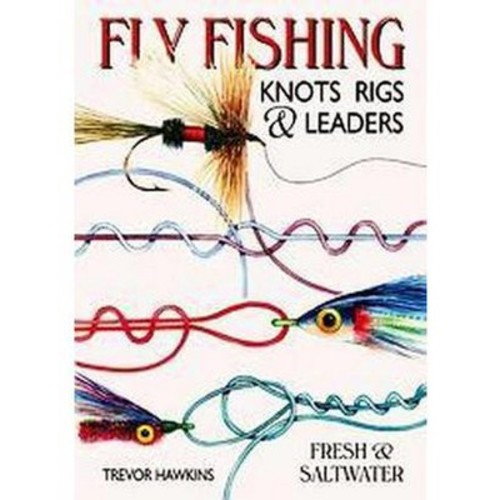 Fly Fishing : Knots & Rigs Leaders (Hardcover)