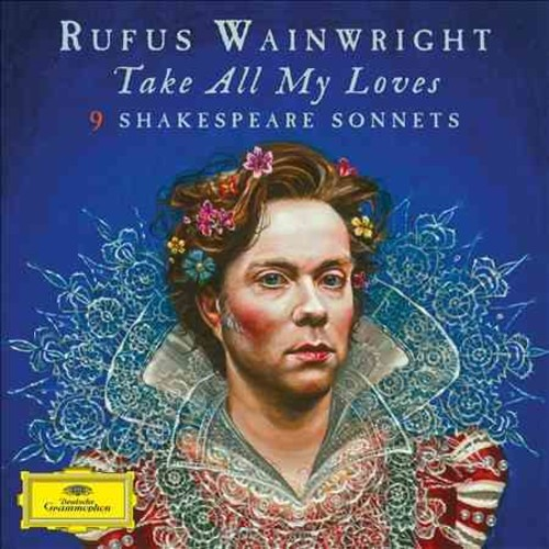 Rufus Wainwright - Take All My Loves: 9 Shakespeare Sonnets