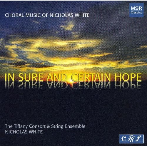 In Sure and Certain Hope: Choral Music of Nicholas White [CD]