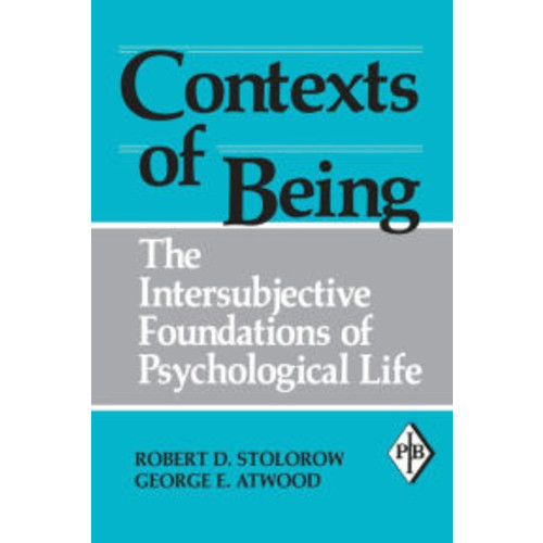 Contexts of Being: The Intersubjective Foundations of Psychological Life / Edition 1