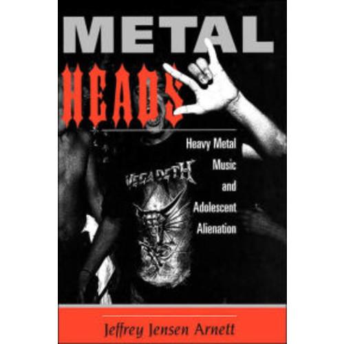 Metalheads: Heavy Metal Music And Adolescent Alienation / Edition 1