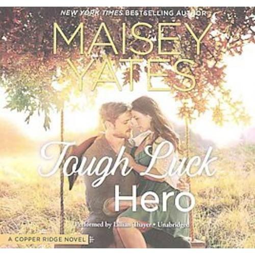 Tough Luck Hero : Library Edition (Unabridged) (CD/Spoken Word) (Maisey Yates)