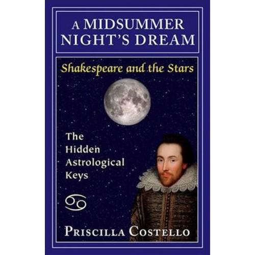 Midsummer Night's Dream : The Hidden Astrological Keys (Paperback) (Priscilla Costello)