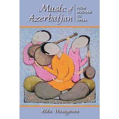 Music of Azerbaijan: From Mugham to Opera (Paperback)