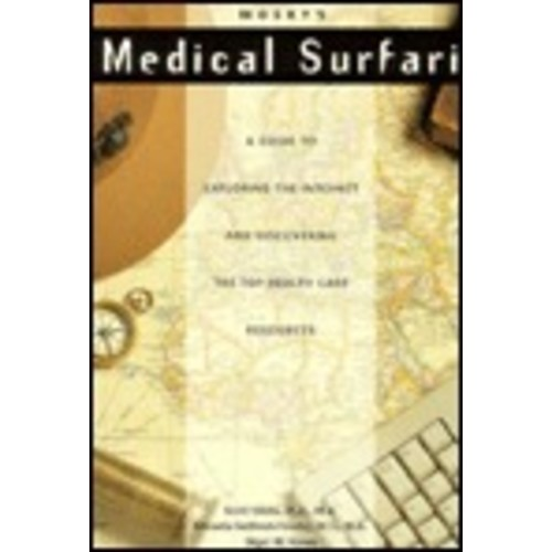 Mosby's Medical Surfari: A Guide to Exploring the Internet and Discovering the Top Health Care Resources / Edition 1