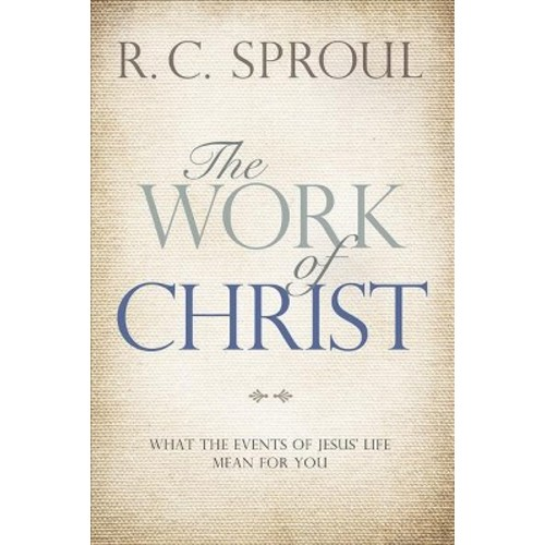 Work of Christ : What the Events of Jesus' Life Mean for You (Paperback) (R. C. Sproul)