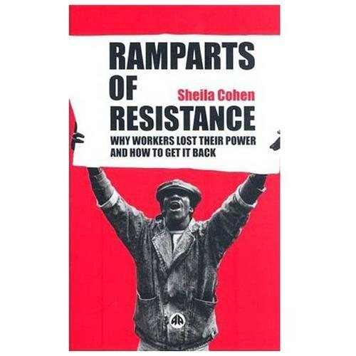 Ramparts of Resistance : Why Workers Lost Their Power And How to Get It Back (Paperback)