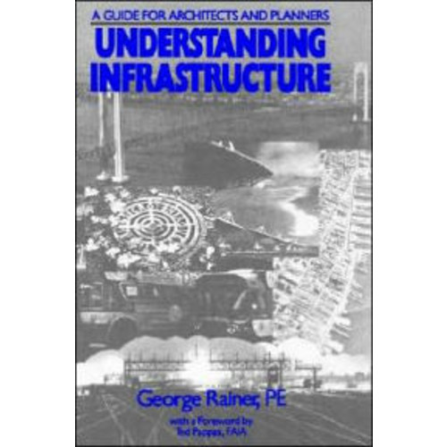 Understanding Infrastructure: Guide for Architects and Planners / Edition 1