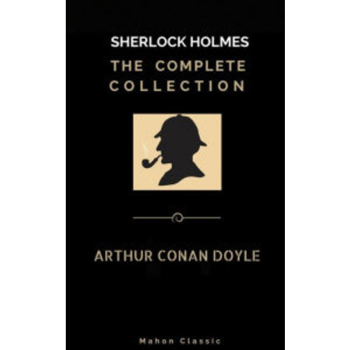 Sherlock Holmes: The Complete Collection (Mahon Classics)
