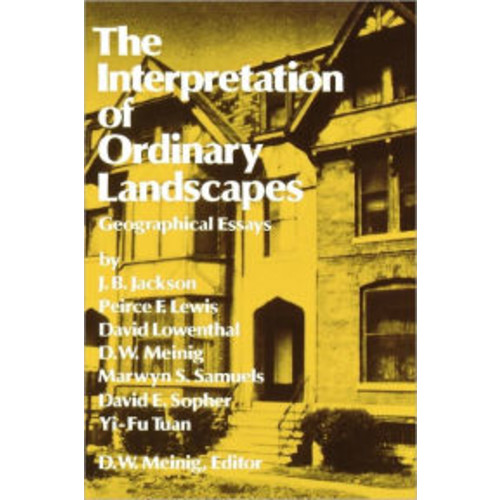 The Interpretation of Ordinary Landscapes: Geographical Essays / Edition 1