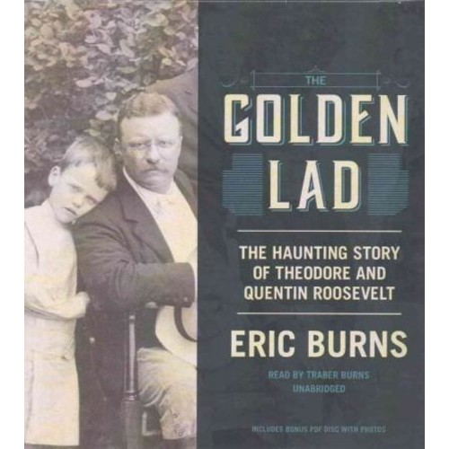The Golden Lad: The Haunting Story of Theodore and Quentin Roosevelt