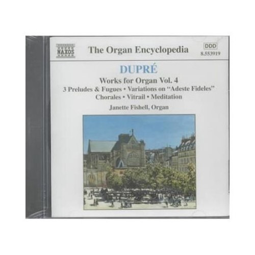 Dupr: Works for Organ, Vol. 4: 3 Preludes & Fugues / Variations on Adeste Fideles / Chorales / Vitrail / Meditation (The Organ Encyclopedia)