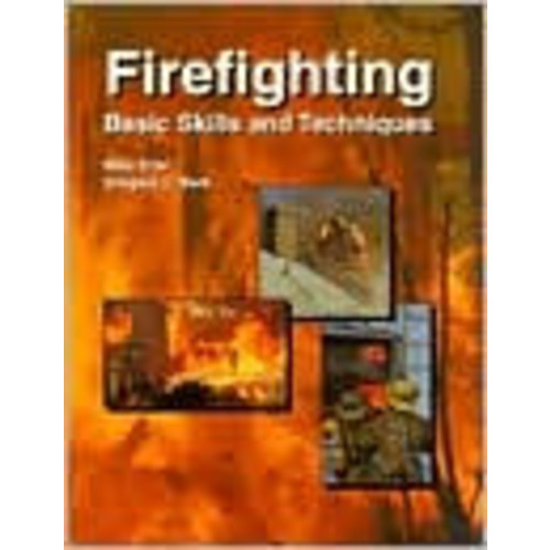 Firefighting: Basic Skills and Techniques / Edition 1
